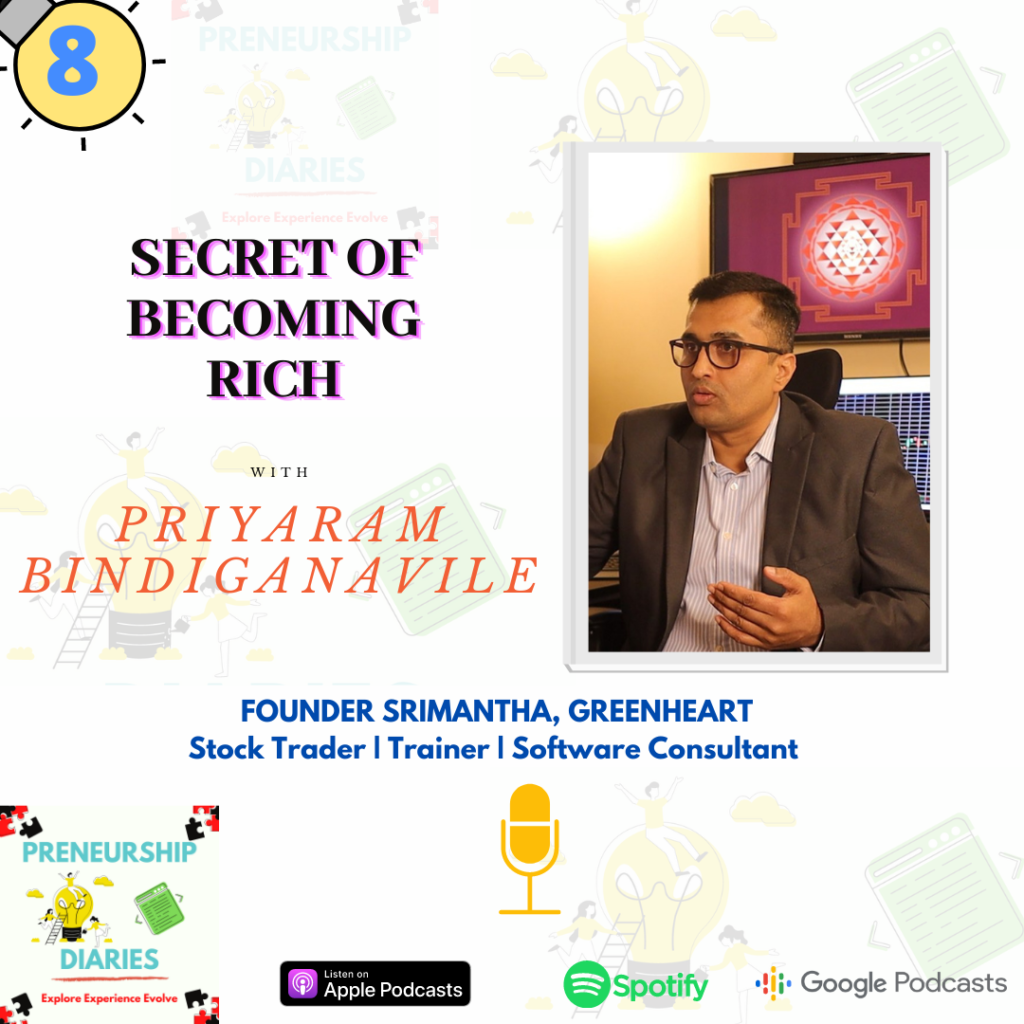 Secret of Becoming Rich-Interview with Priyaram Bindiganavile-Preneurship Diaries Podcast