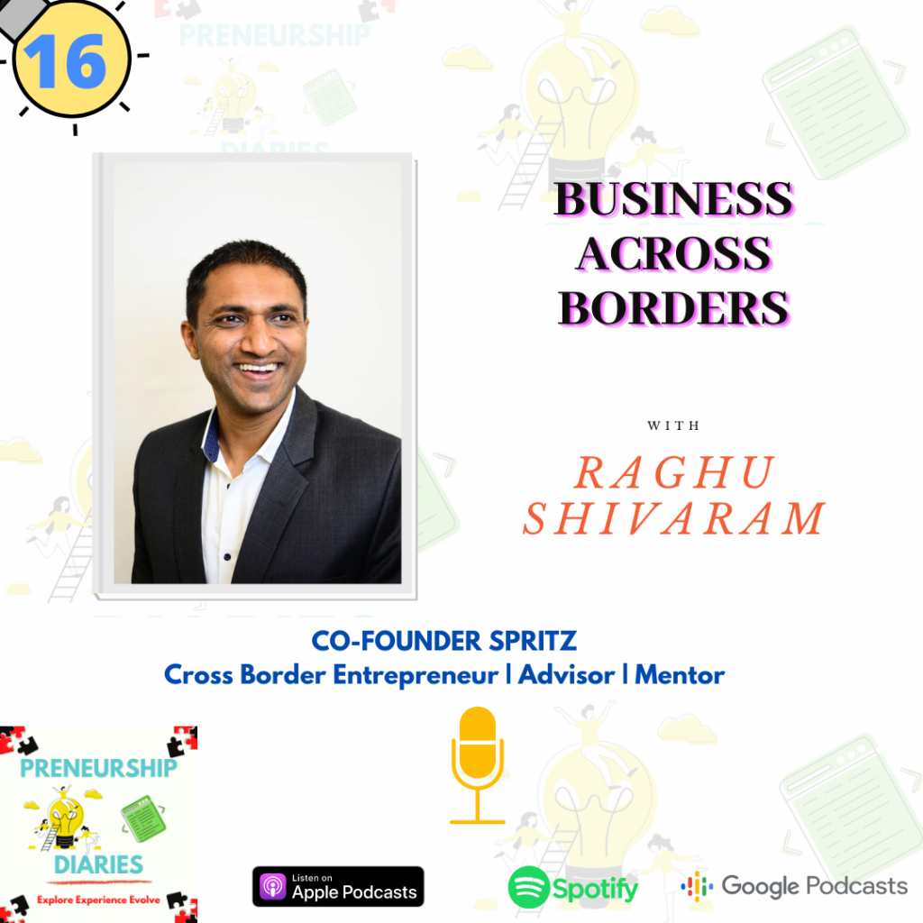 Business Across Borders - Interview with Raghu Shivaram - Preneurship Diaries Podcast