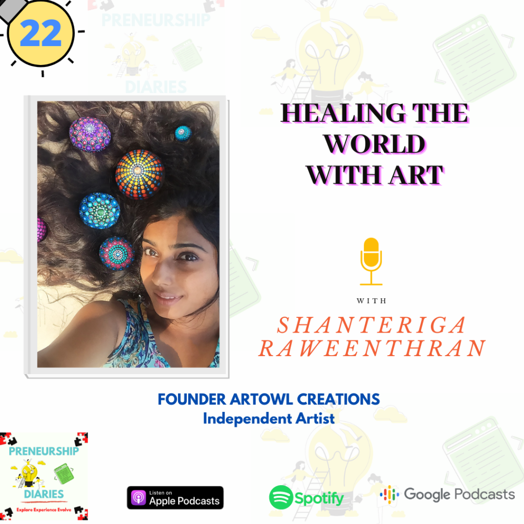 Healing the World with Art- Interview with Shanteriga Raweenthran on Preneurship Diaries Podcast